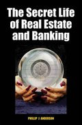 The Secret Life of Real Estate and Banking; How It Moves and Why; Phillip J. ANDERSON